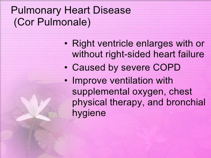 Pulmonary Heart Disease  (Cor Pulmonale) <ul><li>Right ventricle enlarges with or without right-sided heart failure </li><...