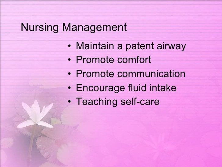 Nursing Management <ul><li>Maintain a patent airway </li></ul><ul><li>Promote comfort </li></ul><ul><li>Promote communicat...