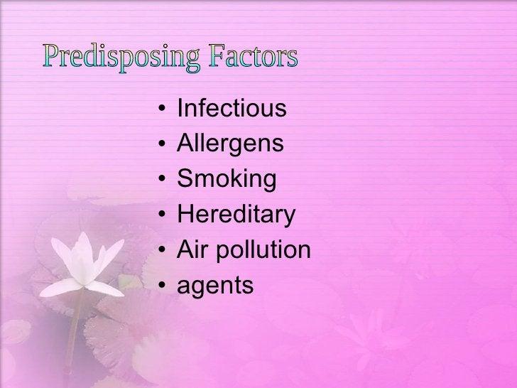<ul><li>Infectious </li></ul><ul><li>Allergens  </li></ul><ul><li>Smoking  </li></ul><ul><li>Hereditary  </li></ul><ul><li...
