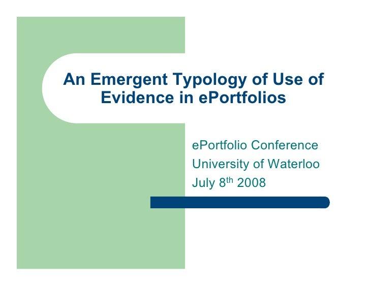 An Emergent Typology of Use of     Evidence in ePortfolios                ePortfolio Conference               University o...