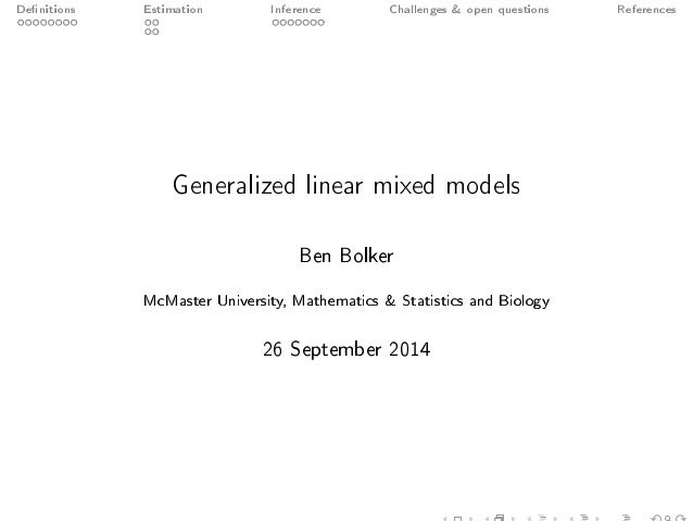 Denitions Estimation Inference Challenges  open questions References  Generalized linear mixed models  Ben Bolker  McMaste...