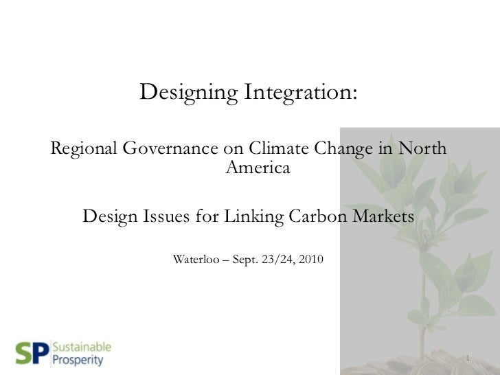 1<br />Designing Integration:<br />Regional Governance on Climate Change in North America<br />Design Issues for Linking C...