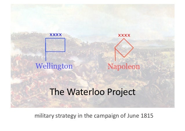 The	   Waterloo	   Project	    military	   strategy	   in	   the	   campaign	   of	   June	   1815