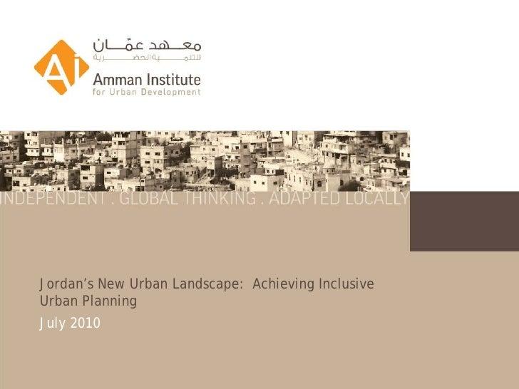 Jordan's New Urban Landscape: Achieving InclusiveUrban PlanningJuly 2010
