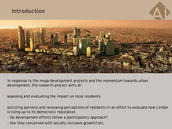 Introduction   Background   In response to the mega development projects and the momentum towards urban   development, the...