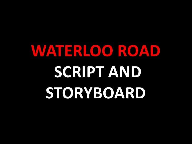 Waterloo road SCRIPT AND STORYBOARD<br />
