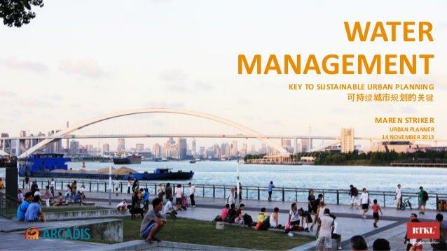 WATER   MANAGEMENT KEY  TO  SUSTAINABLE  URBAN  PLANNING 可持续城市规 的 键 MAREN  STRIKER URBAN  PLANNER 14  NOVE...