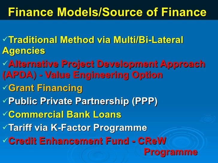 Finance Models/Source of Finance  <ul><li>Traditional Method via Multi/Bi-Lateral Agencies  </li></ul><ul><li>Alternative ...