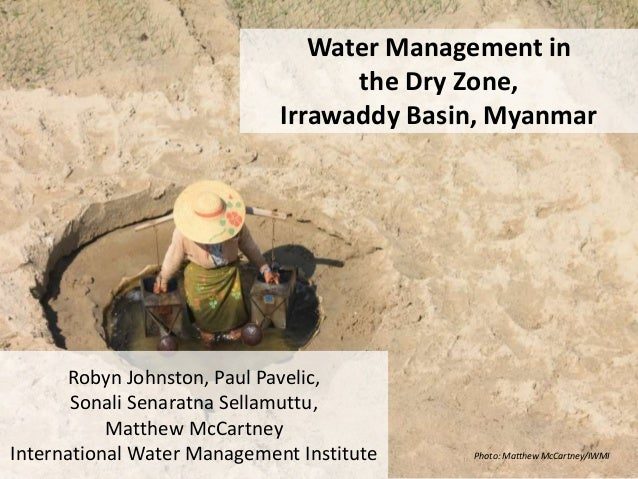 Water Management in  the Dry Zone,  Irrawaddy Basin, Myanmar  Robyn Johnston, Paul Pavelic,  Sonali Senaratna Sellamuttu, ...