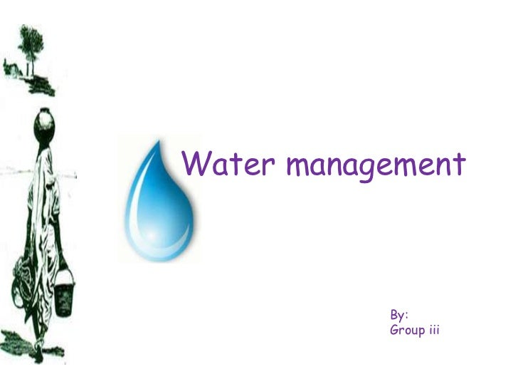 Water management           By:           Group iii