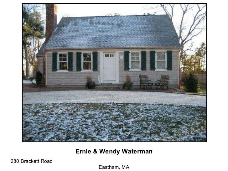 Ernie & Wendy Waterman 280 Brackett Road  Eastham, MA