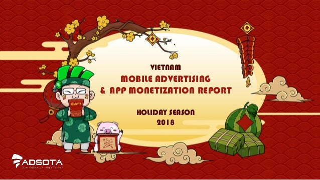 VIETNAM MOBILE ADVERTISING & APP MONETIZATION REPORT HOLIDAY SEASON 2018