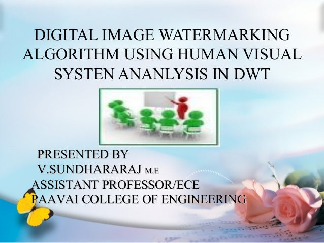 DIGITAL IMAGE WATERMARKING ALGORITHM USING HUMAN VISUAL SYSTEN ANANLYSIS IN DWT PRESENTED BYPRESENTED BY V.SUNDHARARAJV.SU...