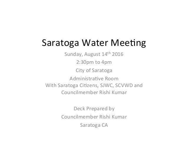 Saratoga  Water  Mee+ng   Sunday,  August  14th  2016   2:30pm  to  4pm   City  of  Saratoga   A...