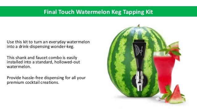 Watermelon - Final Touch Watermelon Keg Tapping Kit