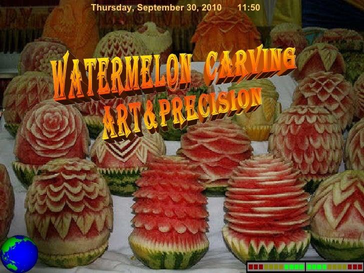 watermelon  carving art&precision Thursday, September 30, 2010 10:24