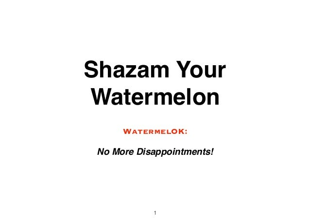 Shazam Your Watermelon WatermelOK: No More Disappointments! 1