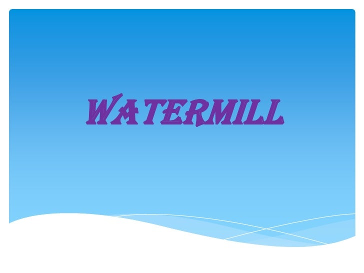 WATERMILL<br />