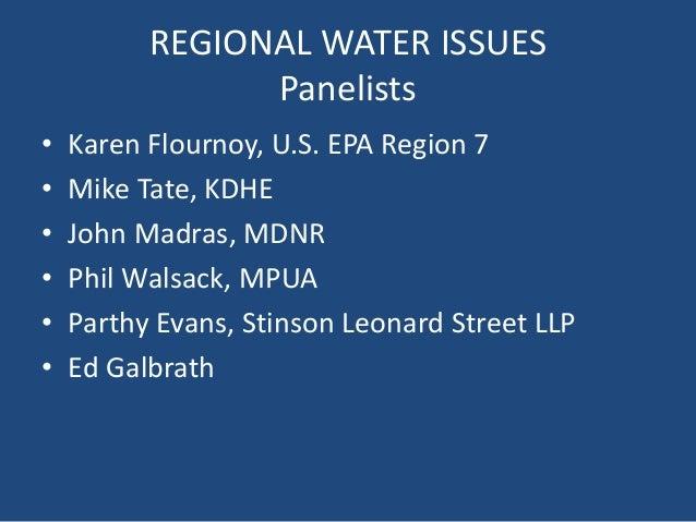 REGIONAL WATER ISSUES Panelists • Karen Flournoy, U.S. EPA Region 7 • Mike Tate, KDHE • John Madras, MDNR • Phil Walsack, ...