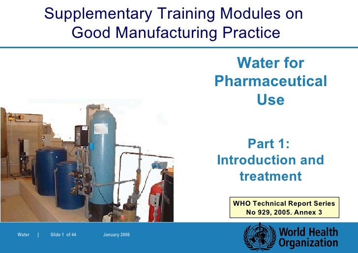 Water for Pharmaceutical Use Part 1:  Introduction and treatment Supplementary Training Modules on  Good Manufacturing Pra...