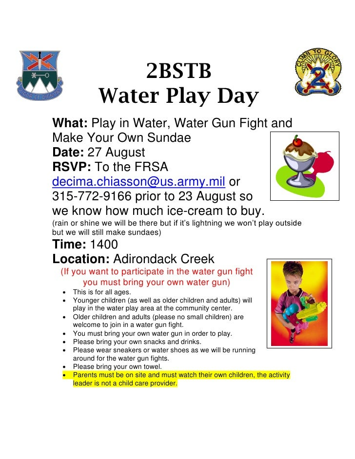 2BSTB               Water Play DayWhat: Play in Water, Water Gun Fight andMake Your Own SundaeDate: 27 AugustRSVP: To the ...