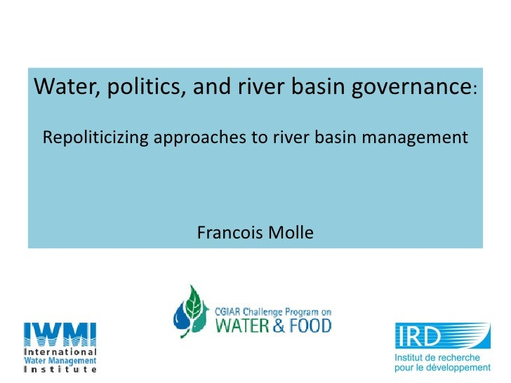 Water, politics, and river basin governance: Repoliticizing approaches to river basin management                      Fran...