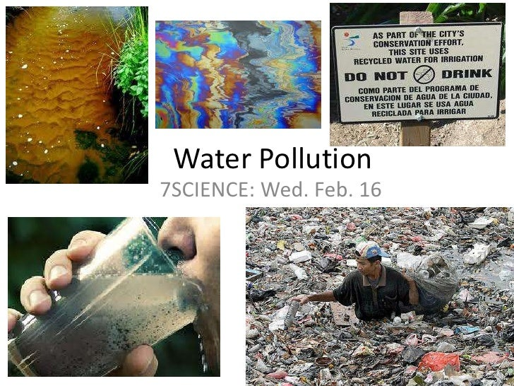 Water Pollution<br />7SCIENCE: Wed. Feb. 16<br />