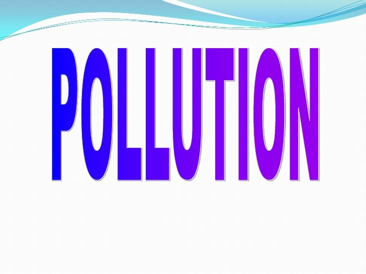 OVERVIEW Definition of Pollution Water Pollution     a. Introduction c. Effects     b. Causes      d. Prevention Causes...