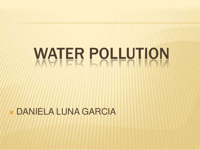 WATER POLLUTION    DANIELA LUNA GARCIA