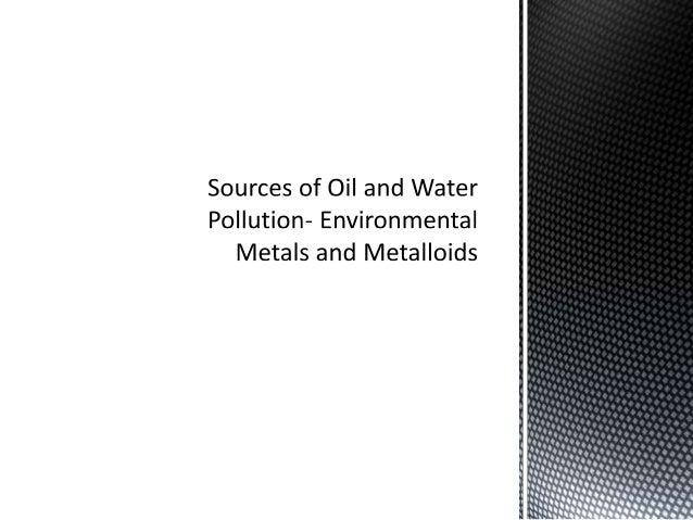  8.1: Oil pollution  8.2: Water pollution  8.3: Environmental metals and metalloids  8.4: Lead (Pb)  8.5: Cadmium (Cd...