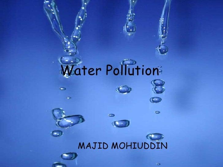 Water Pollution   MAJID MOHIUDDIN