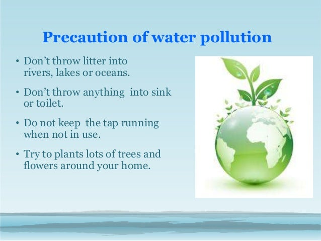 precaution save pollution Article on save water – find  precaution is the best option: to save life on earth we require saving  into nearest river or lake by which water pollution is.