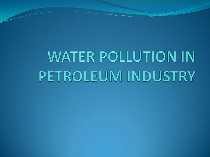 WATER POLLUTION IN PETROLEUM INDUSTRY<br />