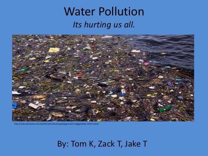 Water Pollution                                                        Its hurting us all.http://news.discovery.com/earth/...