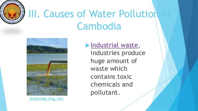 water pollution in cambodia Environment in cambodia individual assignmentname: kien forcefidele  and  about the water pollution, the factories send the chemical substances into the.