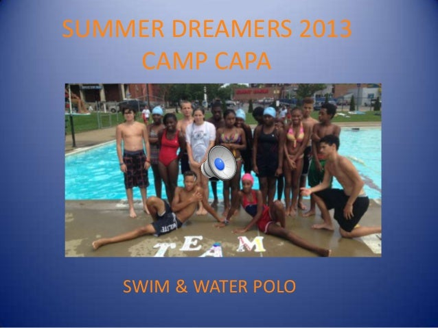 SUMMER DREAMERS 2013 CAMP CAPA SWIM & WATER POLO