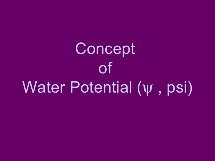 Concept  of  Water Potential (   , psi)