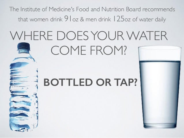 Bottled water vs tap water bottled or tap the institute of medicines food and nutrition board recommends that women drink sciox Gallery