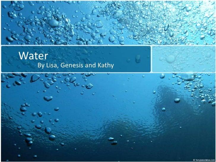 Water   By Lisa, Genesis and Kathy