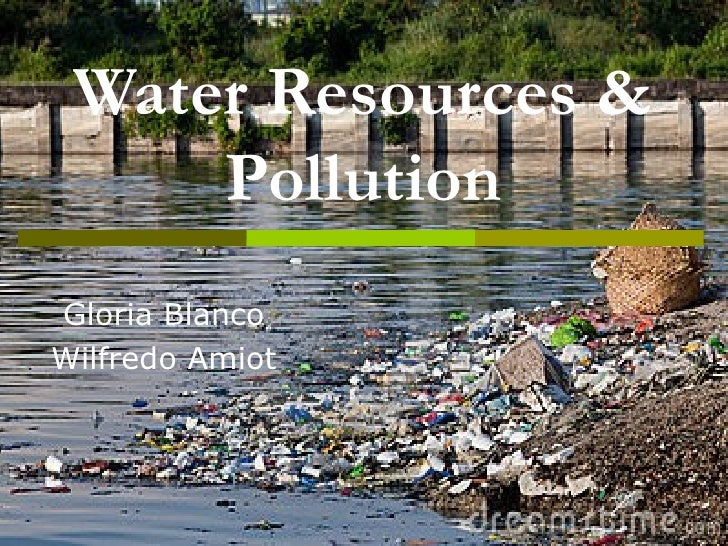 Water Resources &     PollutionGloria BlancoWilfredo Amiot
