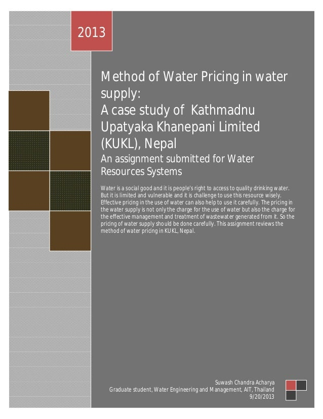 2013 Method of Water Pricing in water supply: A case study of Kathmadnu Upatyaka Khanepani Limited (KUKL), Nepal An assign...