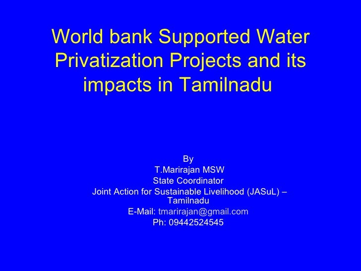 World bank Supported Water Privatization Projects and its    impacts in Tamilnadu                               By        ...