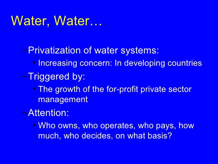 water privatization 5 An indonesian supreme court ruling has ordered jakarta to end one of the world's largest water privatization schemes, and the capital city is now scrambling to take control of its.