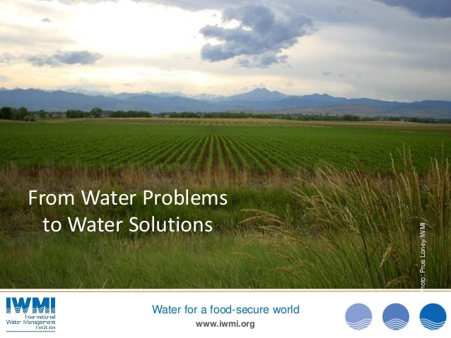From Water Problems  to Water Solutions                                            Photo: Prue Loney/IWMI            Water...