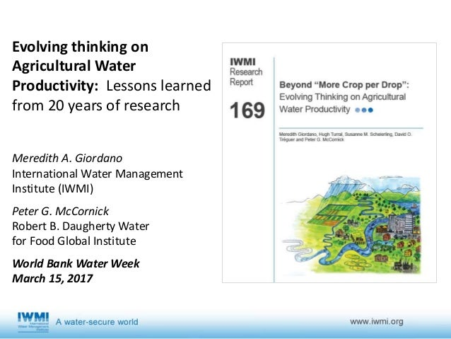Evolving thinking on Agricultural Water Productivity: Lessons learned from 20 years of research Meredith A. Giordano Inter...