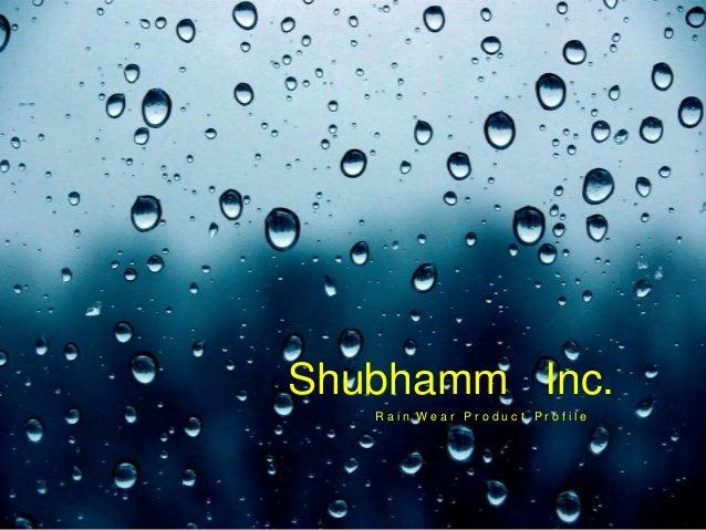 Shubhamm Inc. R a i n W e a r P r o d u c t P r o f i l e