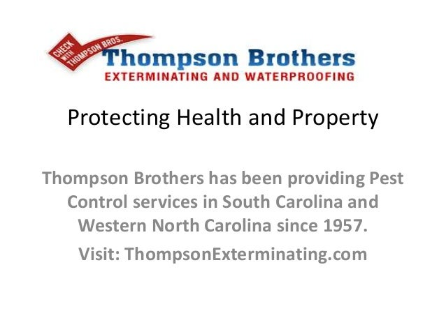 Protecting Health and Property Thompson Brothers has been providing Pest Control services in South Carolina and Western No...