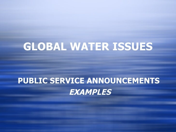 GLOBAL WATER ISSUES PUBLIC SERVICE ANNOUNCEMENTS EXAMPLES