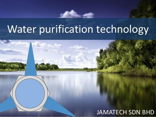 Water purification technologyJAMATECH SDN BHD