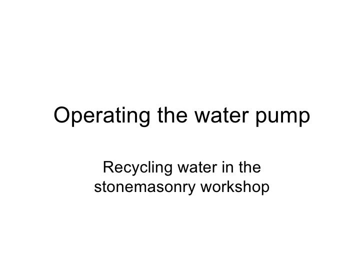 Operating the water pump Recycling water in the stonemasonry workshop